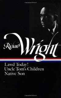 Richard Wright - Early Works: Lawd Today! / Uncle Tom's Children / Native Son