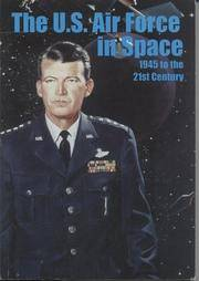 The U.S. Air Force in Space: 1945 to the Twenty-First Century; Proceedings, Air Force Historical...
