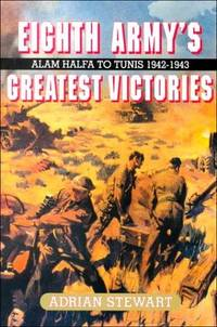 EIGHTH ARMY'S GREATEST VICTORIES - Alam Halfa to Tunis, 1942-1943