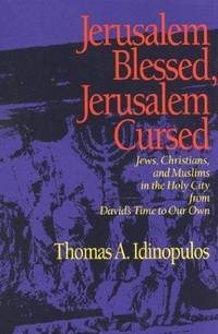Jerusalem Blessed, Jerusalem Cursed:  Jews, Christians and Muslims in the  Holy City from...