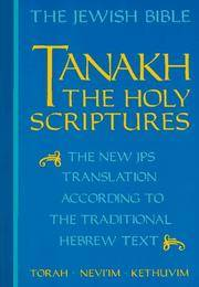 JPS Tanakh, the Holy Scriptures : The New JPS Translation According to the Traditional Hebrew Text