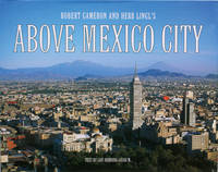 ABOVE MEXICO CITY: A New Collection of Original and Historical Aerial Photographs of Mexico City