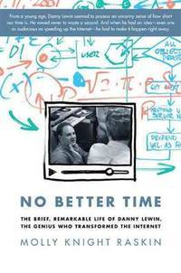 No Better Time: The Brief Remarkable Life of Danny Lewin the Genius who Transformed the Internet