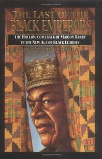 The Last of the Black Emperors : The Hollow Comeback of Marion Barry in  the New Age of Black Leaders
