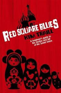 Red Square Blues: A Beginner's Guide to the Decline and Fall of the Soviet Union