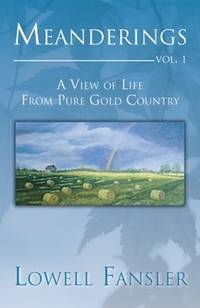 Meanderings: Vol. 1: A View of Life from Pure Gold Country