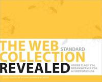 The WEB Collection Revealed Standard Edition: Adobe Dreamweaver CS4, Adobe Flash CS4, and Adobe...
