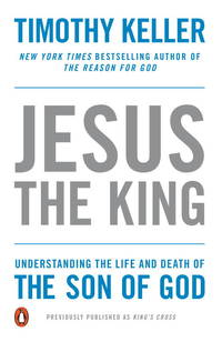 JESUS THE KING: Understanding The Life & Death Of The Son Of God