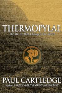 Thermopylae: The Battle That Changed the World by  Paul Cartledge - Hardcover - 3rd Printing - 2006 - from Browse Awhile Books and Biblio.com