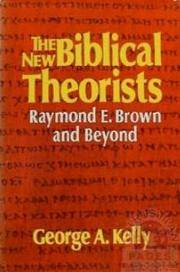 The New Biblical Theorists: Raymond E. Brown and Beyond by George A. Kelly - Hardcover - 1985 - from Vivarium Books and Biblio.com