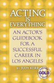 Acting Is Everything: An Actor's Guidebook for a Successful Career in Los Angeles