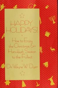Happy Holidays!: How To Enjoy Christmas and Hannukkah Season to the Fullest