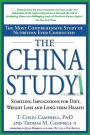 The China Study: The Most Comprehensive Study of Nutrition Ever Conducted and the Startling Implications for Diet, Weight Loss and Long-term Health by T. Colin Campbell, Thomas M. Campbell II