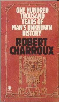 One Hundred Thousand Years of Man's Unknown History