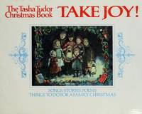 TAKE JOY!: THE TASHA TUDOR CHRISTMAS BOOK - SONGS, STORIES, POEMS, THINGS TO DO FOR A FAMILY...