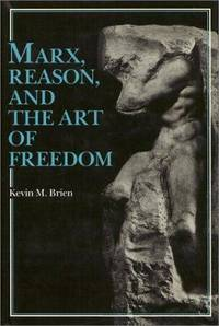 Marx, Reason and the Art of Freedom by Kevin M. Brien - Hardcover - 1987-06 - from Ergodebooks (SKU: SONG0877224668)