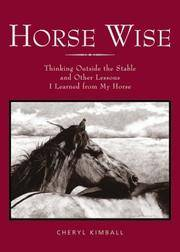Horse Wise: Thinking Outside the Stall and Other Lessons I Learned from My Horse