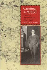 Creating the West: Historical Interpretations, 1890-1990 : Calvin P. Horn Lectures in Western...