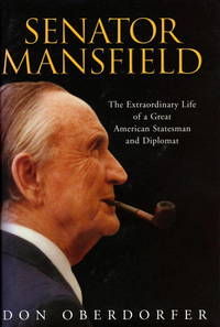 Senator Mansfield : The Extraordinary Life of a Great Statesman and Diplomat