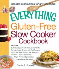 The Everything Gluten-Free Slow Cooker Cookbook: Includes Butternut Squash with Walnuts and...
