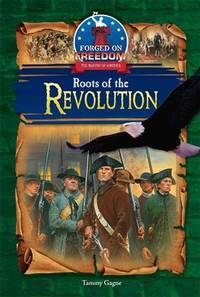 Roots of the Revolution (Forged on Freedom: the Making of America)