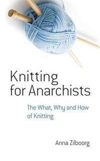 image of Knitting for Anarchists: The What, Why and How of Knitting (Dover Knitting, Crochet, Tatting, Lace)