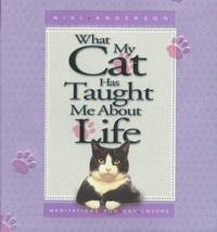 What My Cat Has Taught Me About Life : Meditations for Cat Lovers