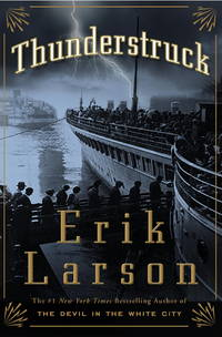 Thunderstruck by  Erik Larson - First Edition [Stated], First Printing [Stated] - 2006 - from Ground Zero Books, Ltd. and Biblio.com