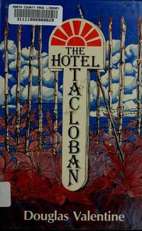 THE HOTEL TACLOBAN by  Douglas Valentine - Hardcover - 1984 - from Ravenswood Books and Biblio.co.uk