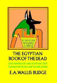 The Egyptian Book of the Dead - (the papyrus of Ani) Egyptian text transliteration and...
