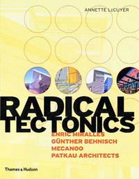 Radical Tectonics: Enric Miralles, Gunter Behnisch,Mecanoo, Patkau Architects