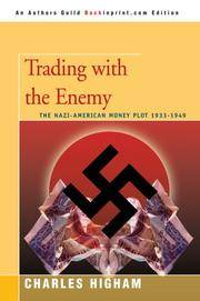 Trading with the Enemy: the Nazi-American Money Plot 1933-1949 by Charles Higham - Paperback - 2007-03-27 - from Ergodebooks and Biblio.com