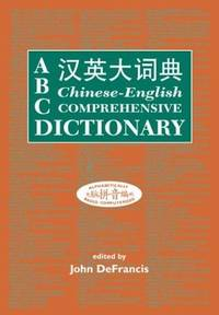 ABC CHINESE-ENGLISH COMPREHENVSIVE DICTIONARY : Alphabetically Based Computerized (ABC Chinese Dictionary Series) (English & Mandarin Chinese Edition)