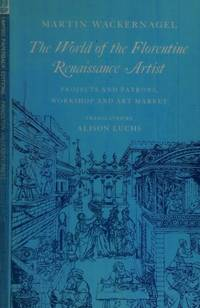 The World of the Florentine Renaissance Artist: Projects and Patrons, Workshop and Art Market