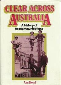 CLEAR ACROSS AUSTRALIA  -  A History of Telecommunications