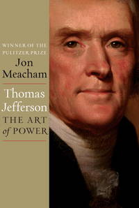 Thomas Jefferson; The Art of Power by  Jon Meacham - First Edition [Stated], First Printing [Stated] - 2012 - from Ground Zero Books, Ltd. (SKU: 75072)