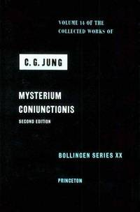Mysterium Coniunctionis; An Inquiry into the Separation and Synthesis of Psychic Opposites in Alchemy