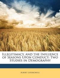 image of Illegitimacy, and the Influence of Seasons Upon Conduct: Two Studies in Demography