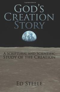 God's Creation Story: A Scriptural and Scientific Study of the Creation
