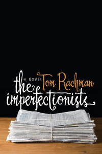Imperfectionists by  Tom Rachman - from Better World Books  (SKU: GRP92385689)