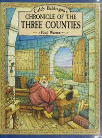 CALEB BELDRAGON'S CHRONICLE OF THE THREE COUNTIES by  Paul Warren - First US Edition - 1995 - from Pegasusbooks.biz (SKU: 620)