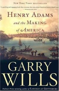 HENRY ADAMS & MAKING OF AMERICA