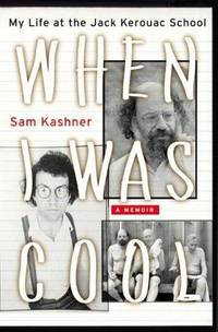 When I Was Cool: My Life at the Jack Kerouac School by  Sam Kashner - First edition - 2004 - from shedlightbooks and Biblio.co.uk