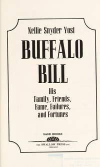 BUFFALO BILL: His Family, Friends, Fame, Failures, and Fortunes