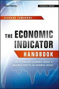 The Economic Indicator Handbook: How to Evaluate Economic Trends to Maximize Profits and Minimize...