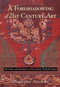 A Foreshadowing of 21st Century Art: The Color and Geometry of Very Early Turkish Carpets by  Christopher Alexander - Paperback - 1st - 1993 - from Abacus Bookshop and Biblio.com