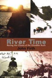 River Time Racing the Ghosts of the Klondike Rush