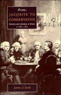 From Jacobite to Conservative: Reaction and Orthodoxy in Britain, C. 1760-1832