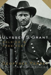 Ulysses S. Grant:: Soldier & President by Geoffrey Perret - Hardcover - 1997-08-19 - from Ergodebooks and Biblio.com