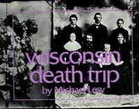 Wisconsin death trip by Michael Lesy - 1973-01-01